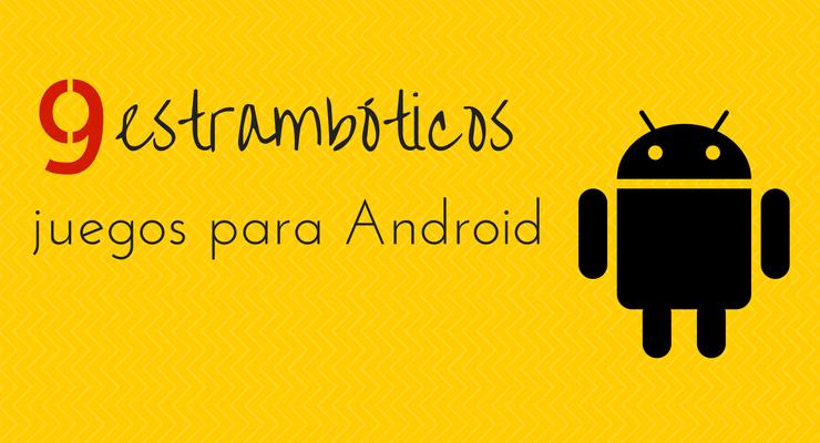 9 juegos estrambóticos para Android (II)